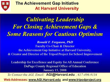 Cultivating Leadership For Closing Achievement Gaps & Some Reasons for Cautious Optimism Ronald F. Ferguson, PhD Faculty Co-Chair & Director the Achievement.
