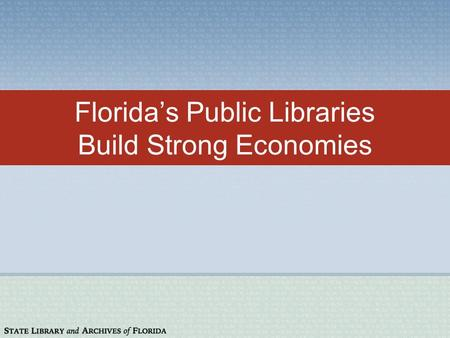 Floridas Public Libraries Build Strong Economies.