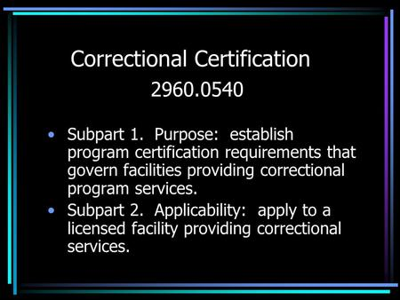 Correctional Certification 2960.0540 Subpart 1. Purpose: establish program certification requirements that govern facilities providing correctional program.