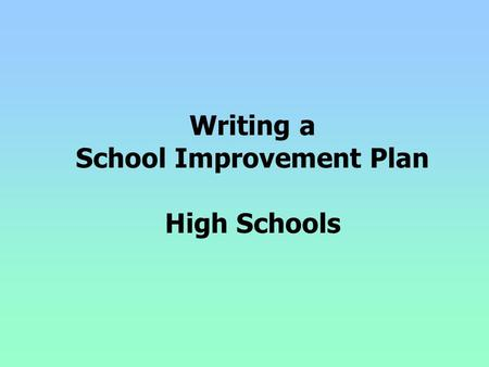 Writing a School Improvement Plan High Schools. School Improvement Plan Rules and Regs School improvement planning is a process of developing, implementing,