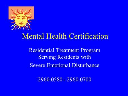 Residential Treatment Program Serving Residents with Severe Emotional Disturbance 2960.0580 - 2960.0700 Mental Health Certification.