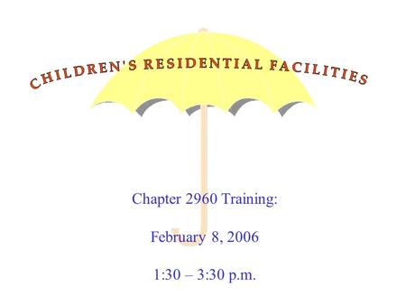 Chapter 2960 Training: February 8, 2006 1:30 – 3:30 p.m.