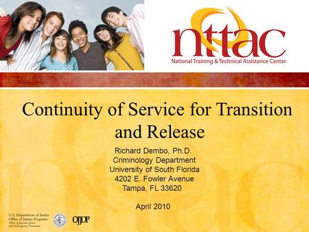 Continuity of Service for Transition and Release Richard Dembo, Ph.D. Criminology Department University of South Florida 4202 E. Fowler Avenue Tampa, FL.