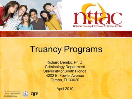 Truancy Programs Richard Dembo, Ph.D. Criminology Department University of South Florida 4202 E. Fowler Avenue Tampa, FL 33620 April 2010.