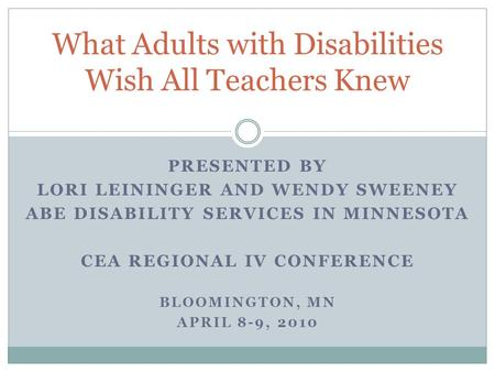 PRESENTED BY LORI LEININGER AND WENDY SWEENEY ABE DISABILITY SERVICES IN MINNESOTA CEA REGIONAL IV CONFERENCE BLOOMINGTON, MN APRIL 8-9, 2010 What Adults.