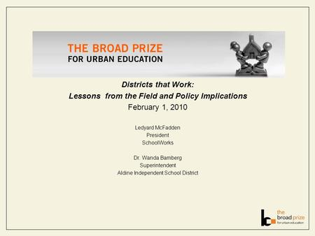 Districts that Work: Lessons from the Field and Policy Implications February 1, 2010 Ledyard McFadden President SchoolWorks Dr. Wanda Bamberg Superintendent.
