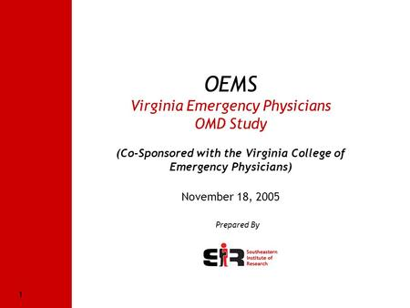 Southeastern Institute of Research 1 OEMS Virginia Emergency Physicians OMD Study (Co-Sponsored with the Virginia College of Emergency Physicians) November.