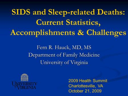 SIDS and Sleep-related Deaths: Current Statistics, Accomplishments & Challenges Fern R. Hauck, MD, MS Department of Family Medicine University of Virginia.