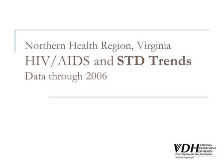 Northern Health Region, Virginia HIV/AIDS and STD Trends Data through 2006.