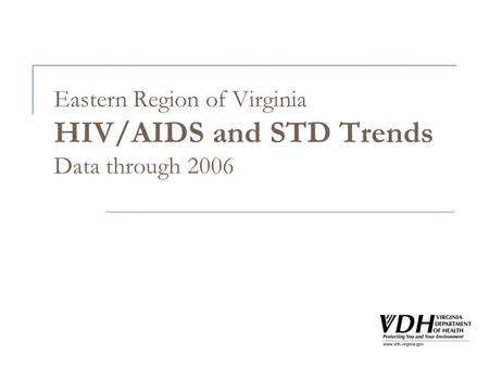 Eastern Region of Virginia HIV/AIDS and STD Trends Data through 2006.