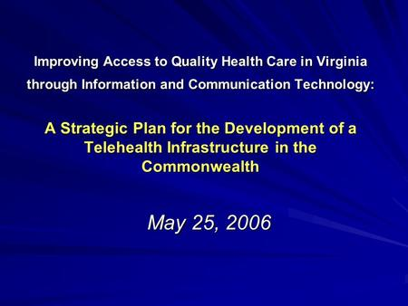 Improving Access to Quality Health Care in Virginia through Information and Communication Technology: A Strategic Plan for the Development of a Telehealth.