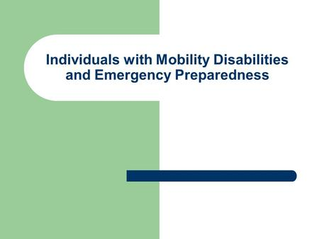 Individuals with Mobility Disabilities and Emergency Preparedness.