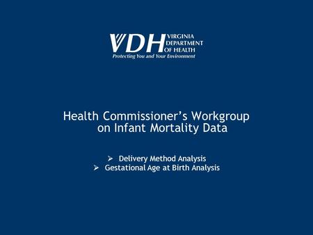 Health Commissioners Workgroup on Infant Mortality Data Delivery Method Analysis Gestational Age at Birth Analysis.