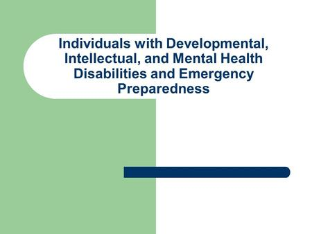Individuals with Developmental, Intellectual, and Mental Health Disabilities and Emergency Preparedness.