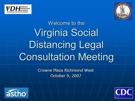 Welcome to the Virginia Social Distancing Legal Consultation Meeting Crowne Plaza Richmond West October 9, 2007.