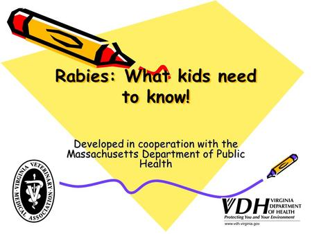 Rabies: What kids need to know! Developed in cooperation with the Massachusetts Department of Public Health.