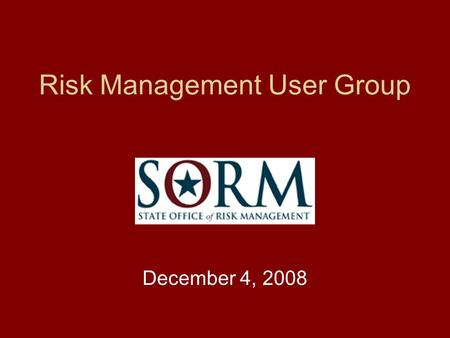 Risk Management User Group December 4, 2008. WELCOME Michael L. Hay, CRM, CGFM, CPPM.