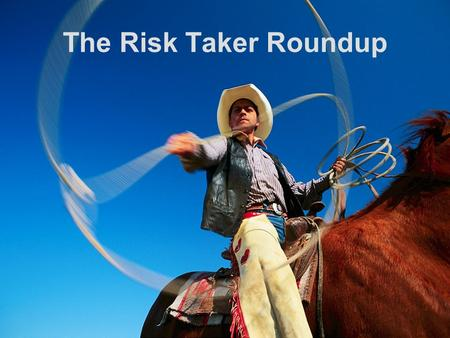 The Risk Taker Roundup Welcome Mike Hay Director of Risk Assessment and Loss Prevention / Information Resources, State Office of Risk Management.