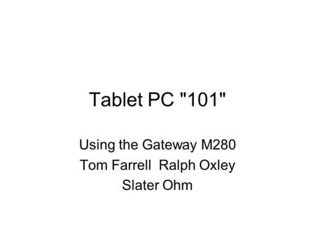 Tablet PC 101 Using the Gateway M280 Tom Farrell Ralph Oxley Slater Ohm.
