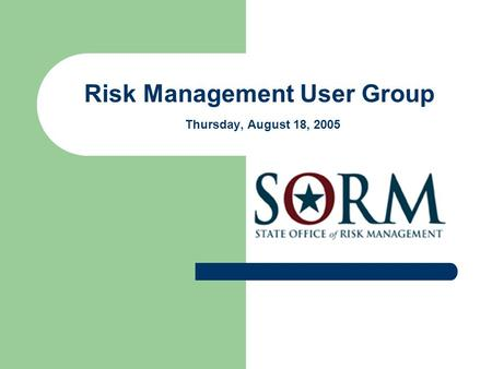 Risk Management User Group Thursday, August 18, 2005.