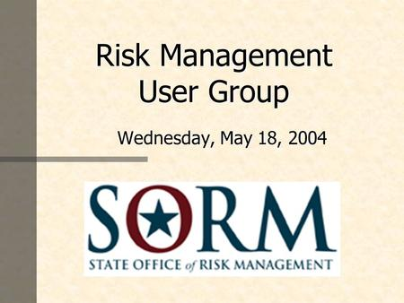 Risk Management User Group Wednesday, May 18, 2004.