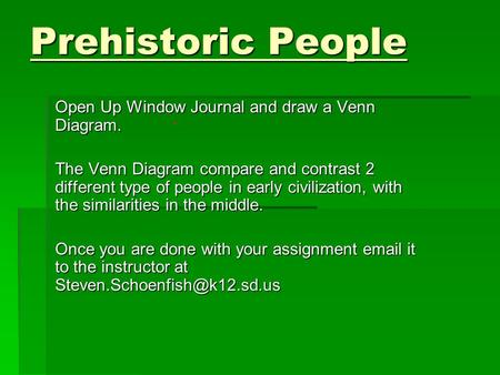 Prehistoric People Open Up Window Journal and draw a Venn Diagram. The Venn Diagram compare and contrast 2 different type of people in early civilization,