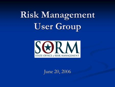 Risk Management User Group June 20, 2006 WELCOME Michael L. Hay, CRM, CGFM, CPPM.