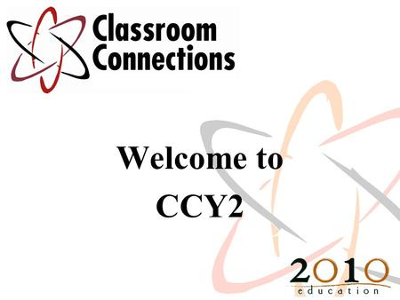 Welcome to CCY2. Communicating the Vision Engage key educational audiences School board Business manager/administration Staff Community - Parents Students.