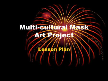 Multi-cultural Mask Art Project Lesson Plan. Designed by: Sharon Johnson Mitchell Senior High Grade Level: High School Estimated Time: 5-6 ninety minute.