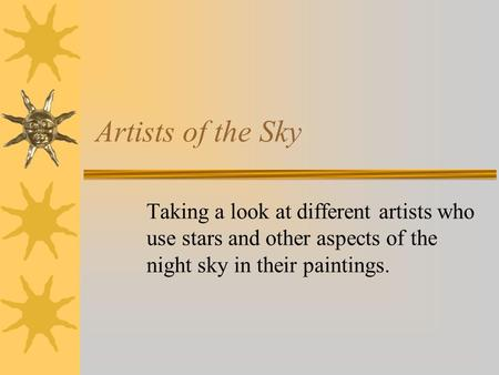 Artists of the Sky Taking a look at different artists who use stars and other aspects of the night sky in their paintings.