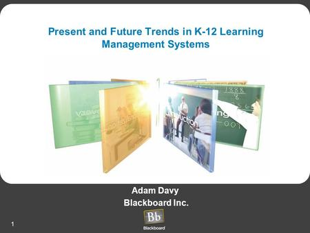 1 Present and Future Trends in K-12 Learning Management Systems Adam Davy Blackboard Inc.