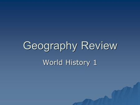 Geography Review World History 1. Warm-Up Activity In what ways does geography affect our lives. Write down at least 3 examples and be ready to discuss.
