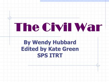The Civil War By Wendy Hubbard Edited by Kate Green SPS ITRT.