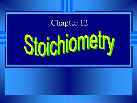 Chapter 12. Stoichiometry u Greek for measuring elements u The calculations of quantities in chemical reactions based on a balanced equation. u We can.