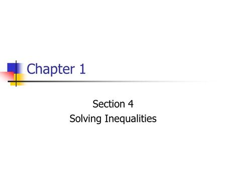 Chapter 1 Section 4 Solving Inequalities. ALGEBRA 2 LESSON 1-4 State whether each inequality is true or false. 1.5 < 122.5 < –12 3.5 12 4.5 –12 5.5 56.5.