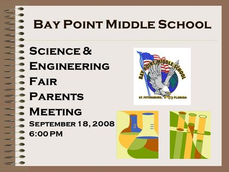 Bay Point Middle School Science & Engineering Fair Parents Meeting September 18, 2008 6:00 PM.