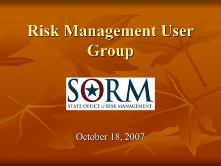 Risk Management User Group October 18, 2007. WELCOME Michael L. Hay, CRM, CGFM, CPPM.