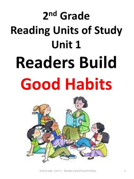 2nd Grade - Unit 1 - Readers Build Good Habits1 2 nd Grade Reading Units of Study Unit 1 Readers Build Good Habits.