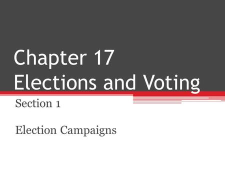 Chapter 17 Elections and Voting Section 1 Election Campaigns.