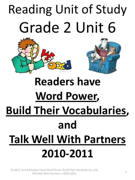 1 Grade 2 Unit 6-Readers Have Word Power, Build Their Vocabularies, and Talk Well With Partners -r2010-2011 Reading Unit of Study Grade 2 Unit 6 Readers.