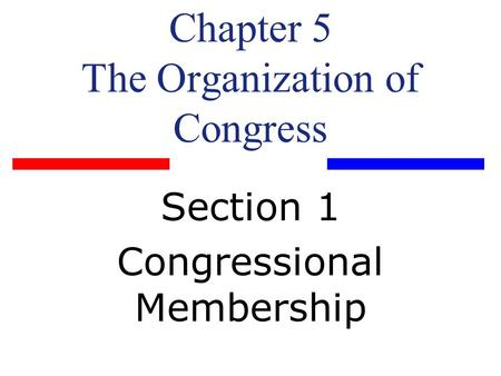 Chapter 5 The Organization of Congress Section 1 Congressional Membership.