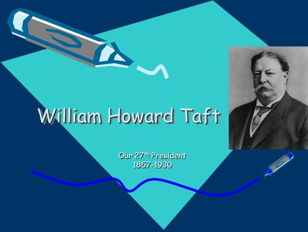 William Howard Taft Our 27th President 1857-1930.