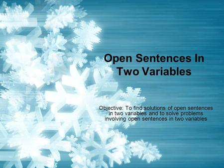 Open Sentences In Two Variables Objective: To find solutions of open sentences in two variables and to solve problems involving open sentences in two variables.