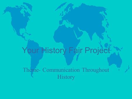 Your History Fair Project Theme- Communication Throughout History.