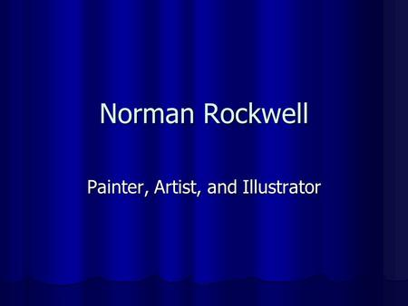 Norman Rockwell Painter, Artist, and Illustrator.