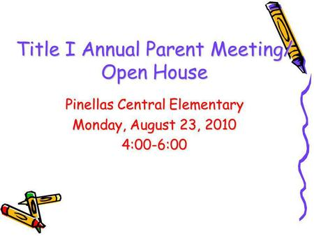 Title I Annual Parent Meeting/ Open House Pinellas Central Elementary Monday, August 23, 2010 4:00-6:00.