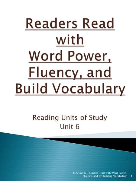 Reading Units of Study Unit 6 RUS Unit 6 - Readers read with Word Power, Fluency, and by Building Vocabulary1.