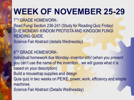 WEEK OF NOVEMBER 25-29 7 TH GRADE HOMEWORK- Read Fungi Section 236-241 (Study for Reading Quiz Friday) DUE MONDAY- KINDOM PROTISTA AND KINDGOM FUNGI READING.