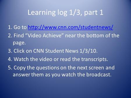 Learning log 1/3, part 1 1. Go to  2. Find Video Achieve near the bottom of the page. 3.