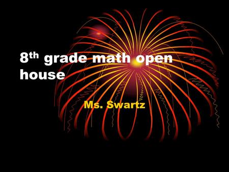 8 th grade math open house Ms. Swartz. Goals for the class Prepare students for the FCAT Prepare students for high school Algebra All lessons are in support.